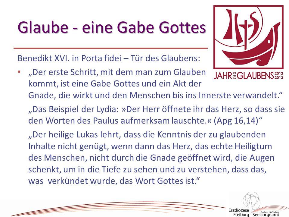 16 Glaube - eine Gabe Gottes Benedikt XVI. in Porta fidei – Tür des Glaubens: Der erste Schritt, mit dem man zum Glauben kommt, ist eine Gabe Gottes u