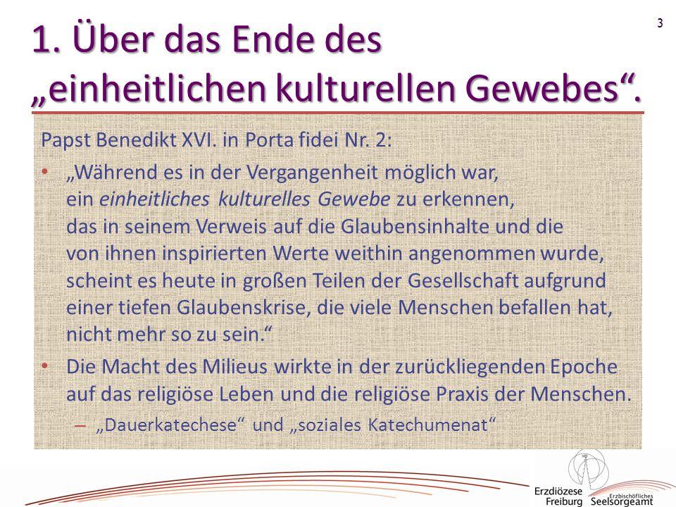 3 1. Über das Ende des einheitlichen kulturellen Gewebes. Papst Benedikt XVI. in Porta fidei Nr. 2: Während es in der Vergangenheit möglich war, ein e