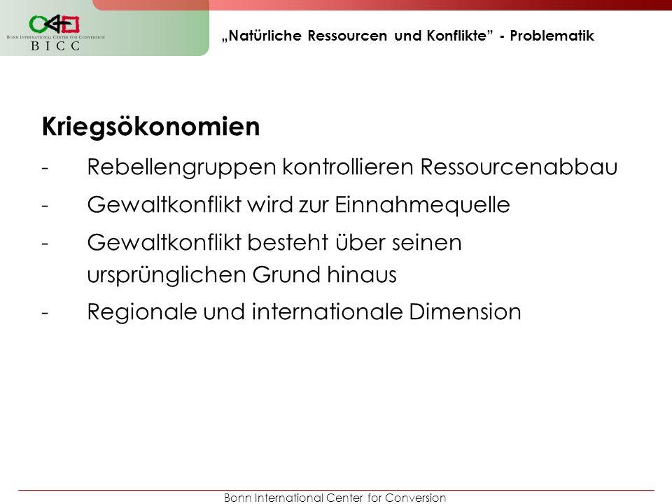 Bonn International Center for Conversion Natürliche Ressourcen und Konflikte - Problematik Kriegsökonomien -Rebellengruppen kontrollieren Ressourcenab