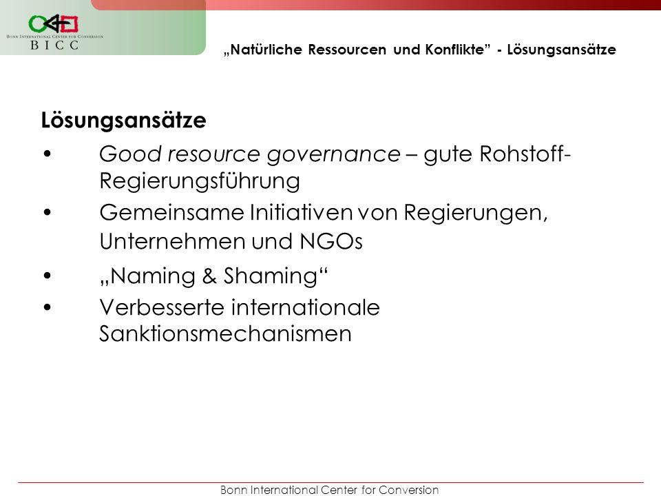 Bonn International Center for Conversion Natürliche Ressourcen und Konflikte - Lösungsansätze Lösungsansätze Good resource governance – gute Rohstoff-