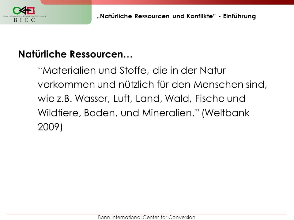 Bonn International Center for Conversion Natürliche Ressourcen und Konflikte - Einführung Natürliche Ressourcen… Materialien und Stoffe, die in der Na