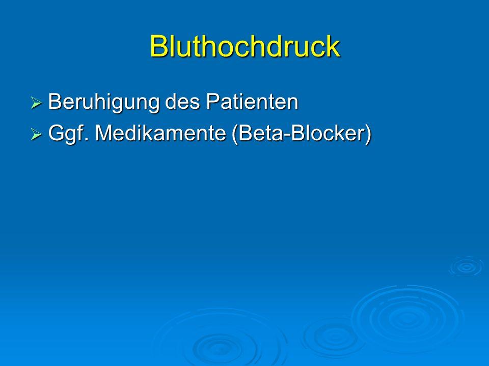 Bluthochdruck Beruhigung des Patienten Beruhigung des Patienten Ggf. Medikamente (Beta-Blocker) Ggf. Medikamente (Beta-Blocker)