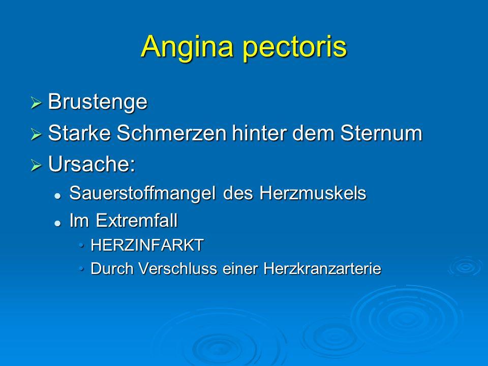 Angina pectoris Brustenge Brustenge Starke Schmerzen hinter dem Sternum Starke Schmerzen hinter dem Sternum Ursache: Ursache: Sauerstoffmangel des Her