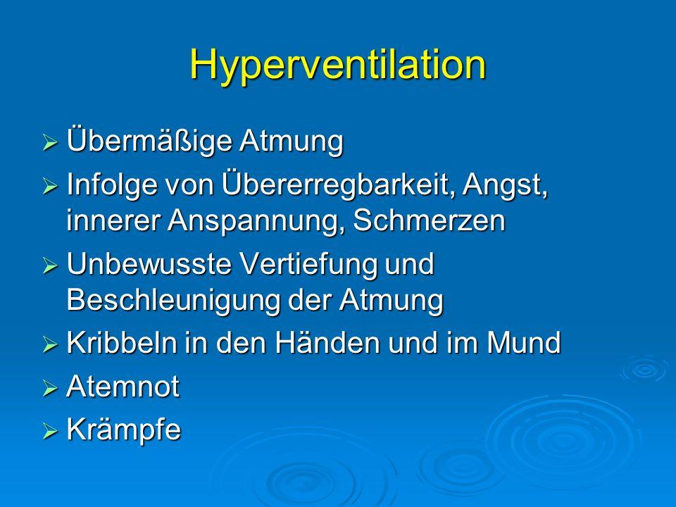 Hyperventilation Übermäßige Atmung Übermäßige Atmung Infolge von Übererregbarkeit, Angst, innerer Anspannung, Schmerzen Infolge von Übererregbarkeit,
