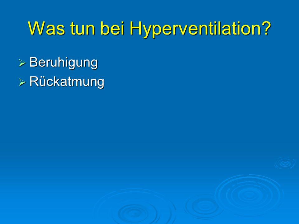 Was tun bei Hyperventilation? Beruhigung Beruhigung Rückatmung Rückatmung