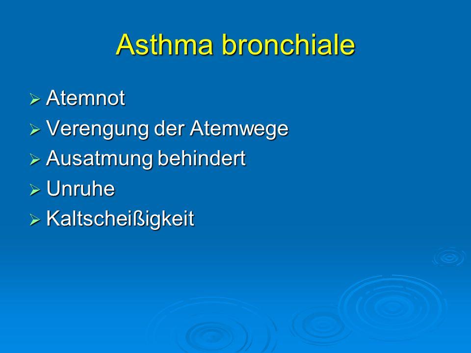 Asthma bronchiale Atemnot Atemnot Verengung der Atemwege Verengung der Atemwege Ausatmung behindert Ausatmung behindert Unruhe Unruhe Kaltscheißigkeit