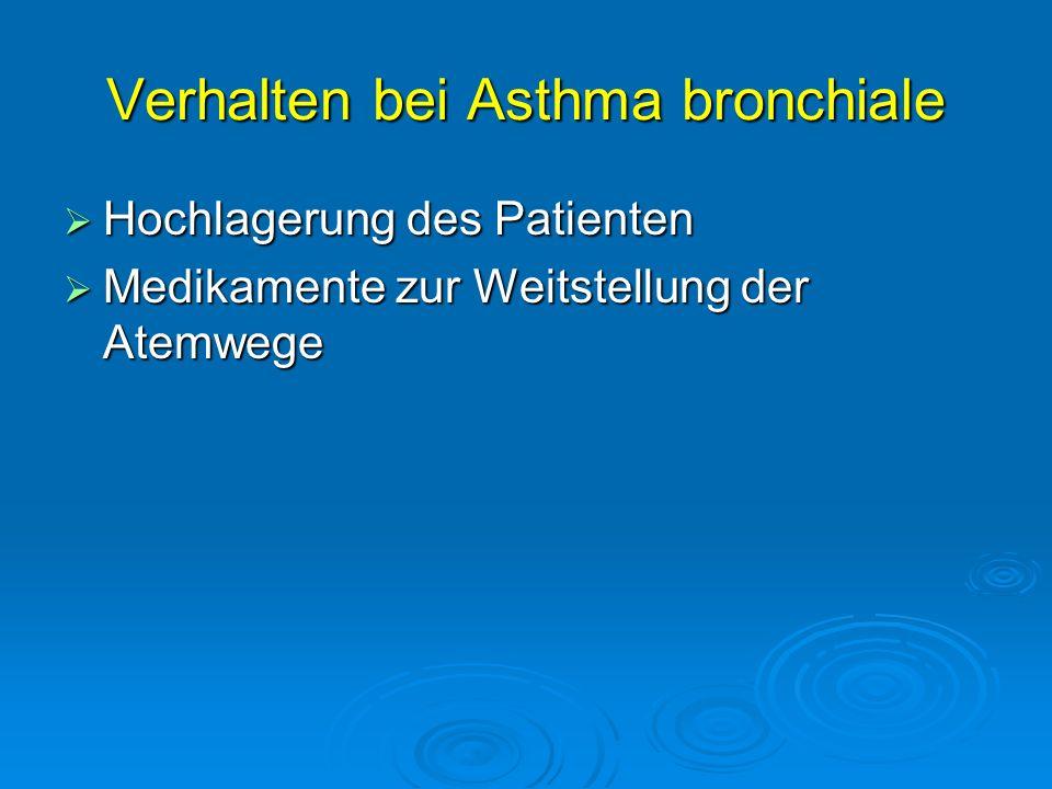 Verhalten bei Asthma bronchiale Hochlagerung des Patienten Hochlagerung des Patienten Medikamente zur Weitstellung der Atemwege Medikamente zur Weitst