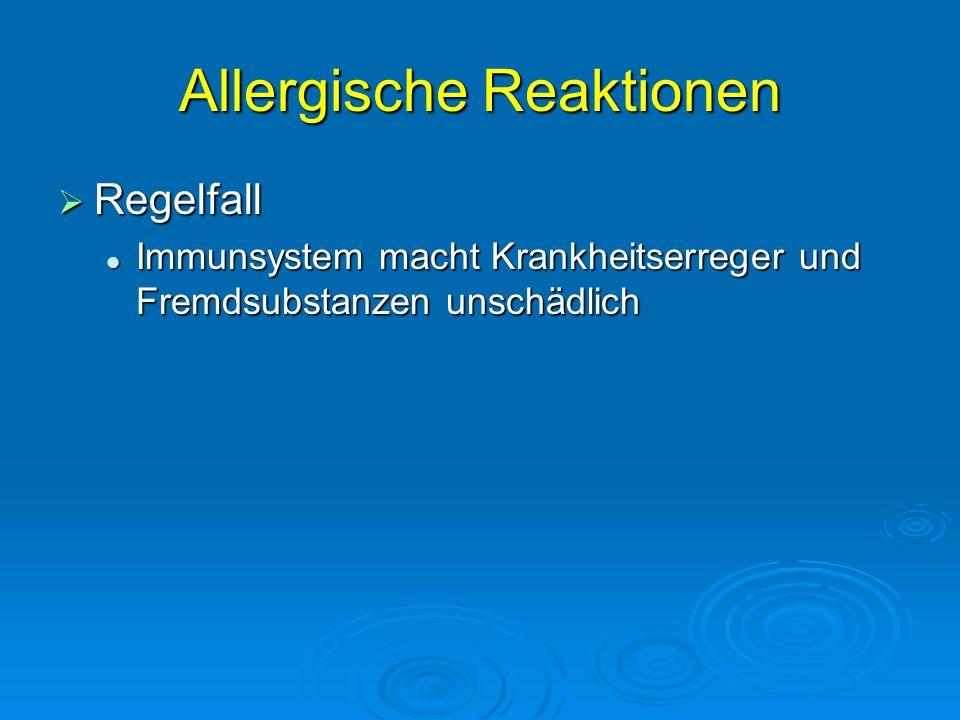 Allergische Reaktionen Regelfall Regelfall Immunsystem macht Krankheitserreger und Fremdsubstanzen unschädlich Immunsystem macht Krankheitserreger und