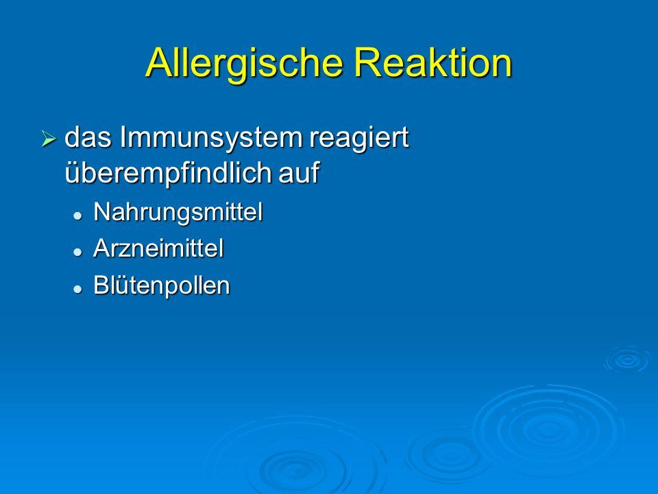 Allergische Reaktion das Immunsystem reagiert überempfindlich auf das Immunsystem reagiert überempfindlich auf Nahrungsmittel Nahrungsmittel Arzneimit
