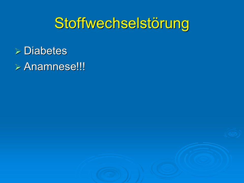 Stoffwechselstörung Diabetes Diabetes Anamnese!!! Anamnese!!!