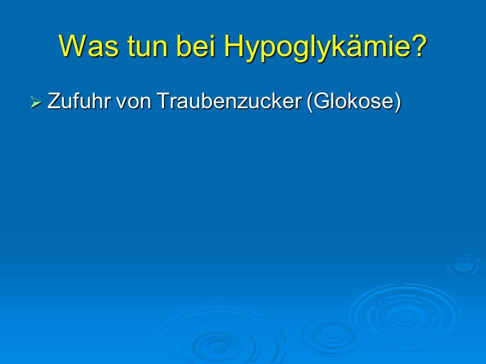 Was tun bei Hypoglykämie? Zufuhr von Traubenzucker (Glokose) Zufuhr von Traubenzucker (Glokose)