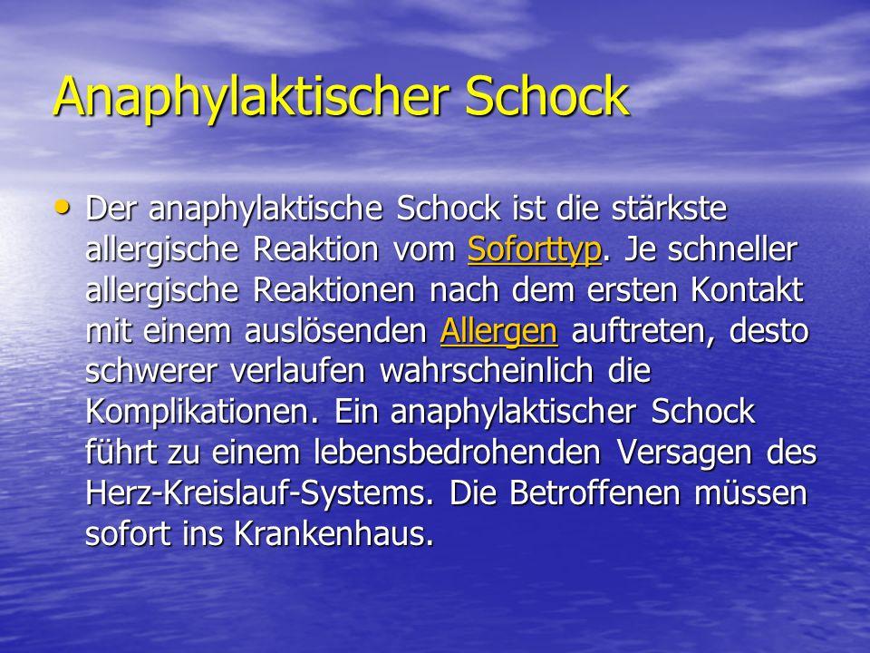 Anaphylaktischer Schock Der anaphylaktische Schock ist die stärkste allergische Reaktion vom Soforttyp. Je schneller allergische Reaktionen nach dem e