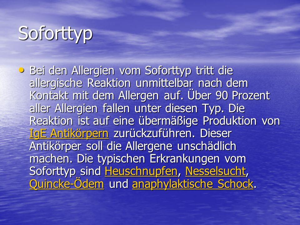 Soforttyp Bei den Allergien vom Soforttyp tritt die allergische Reaktion unmittelbar nach dem Kontakt mit dem Allergen auf. Über 90 Prozent aller Alle