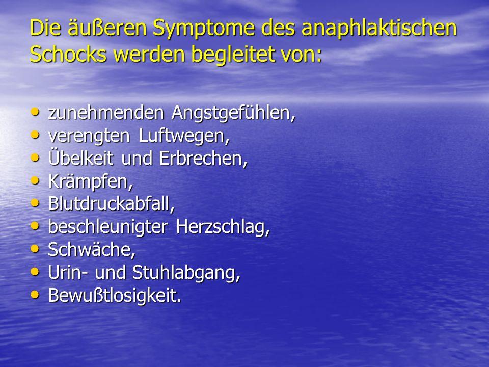 Die äußeren Symptome des anaphlaktischen Schocks werden begleitet von: zunehmenden Angstgefühlen, zunehmenden Angstgefühlen, verengten Luftwegen, vere