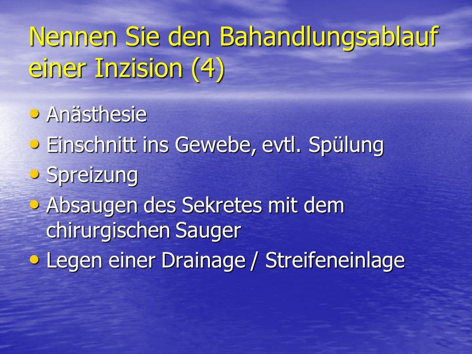 Nennen Sie den Bahandlungsablauf einer Inzision (4) Anästhesie Anästhesie Einschnitt ins Gewebe, evtl. Spülung Einschnitt ins Gewebe, evtl. Spülung Sp