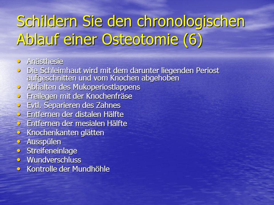 Schildern Sie den chronologischen Ablauf einer Osteotomie (6) Anästhesie Anästhesie Die Schleimhaut wird mit dem darunter liegenden Periost aufgeschni