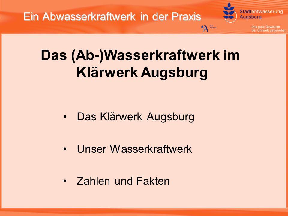 Ein Abwasserkraftwerk in der Praxis Das Klärwerk Augsburg Unser Wasserkraftwerk Zahlen und Fakten Das (Ab-)Wasserkraftwerk im Klärwerk Augsburg