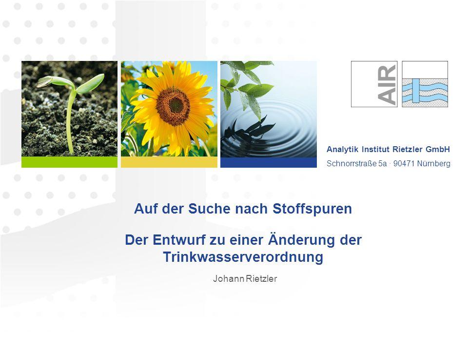 Analytik Institut Rietzler GmbH Schnorrstraße 5a · 90471 Nürnberg Auf der Suche nach Stoffspuren Der Entwurf zu einer Änderung der Trinkwasserverordnu