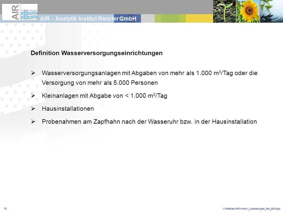 V:/Rietzler/AIR/TrinkwV_Aenderungen_Mai_2009.ppt AIR – Analytik Institut Rietzler GmbH 12 Definition Wasserversorgungseinrichtungen Wasserversorgungsa