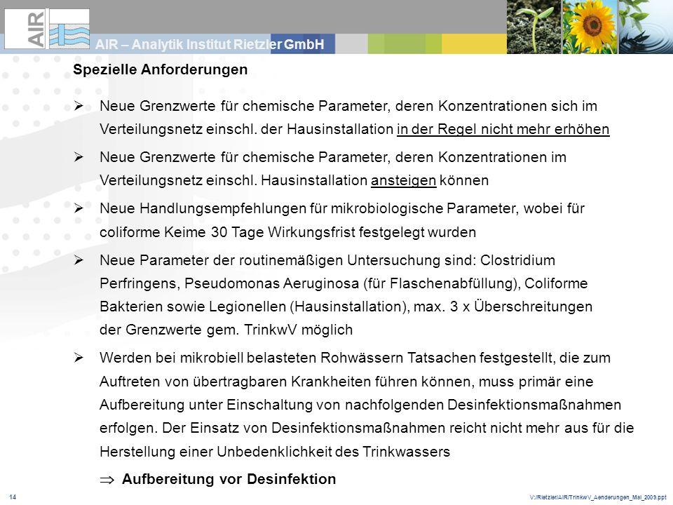 V:/Rietzler/AIR/TrinkwV_Aenderungen_Mai_2009.ppt AIR – Analytik Institut Rietzler GmbH 14 Spezielle Anforderungen Neue Grenzwerte für chemische Parame