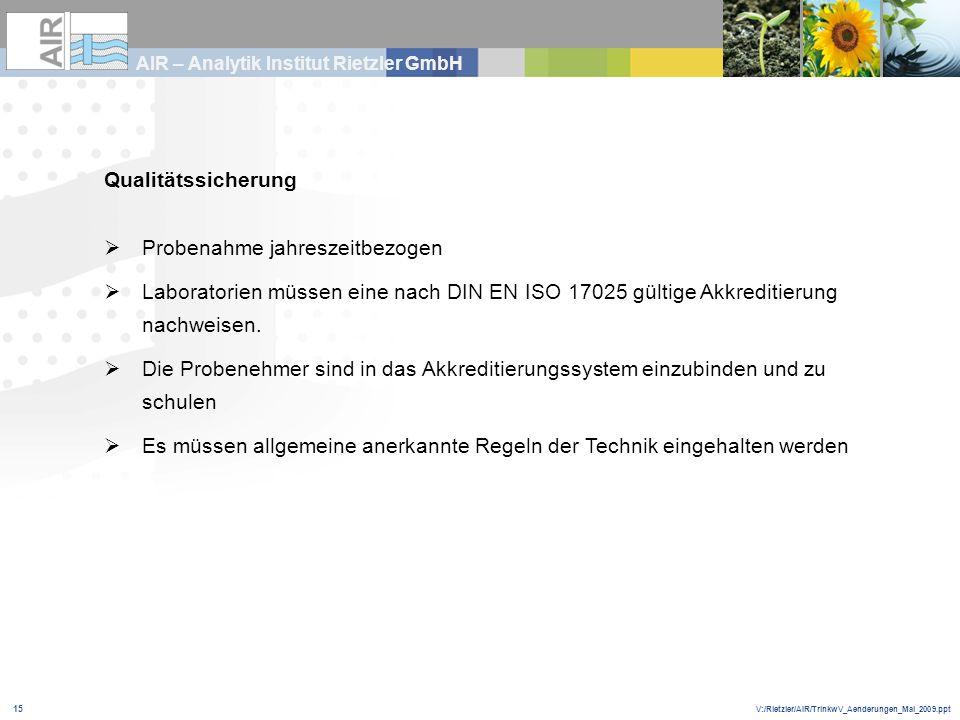 V:/Rietzler/AIR/TrinkwV_Aenderungen_Mai_2009.ppt AIR – Analytik Institut Rietzler GmbH 15 Qualitätssicherung Probenahme jahreszeitbezogen Laboratorien