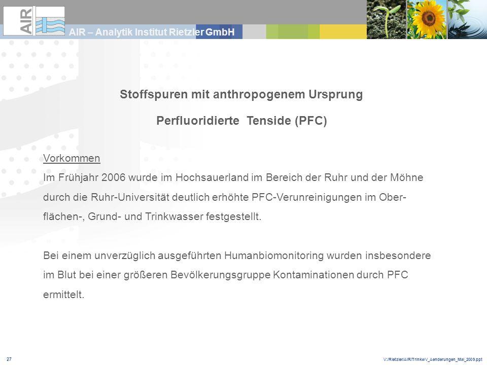 V:/Rietzler/AIR/TrinkwV_Aenderungen_Mai_2009.ppt AIR – Analytik Institut Rietzler GmbH 27 Stoffspuren mit anthropogenem Ursprung Perfluoridierte Tensi