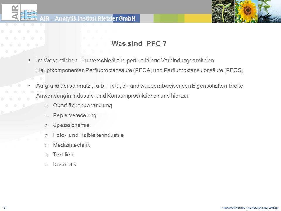 V:/Rietzler/AIR/TrinkwV_Aenderungen_Mai_2009.ppt AIR – Analytik Institut Rietzler GmbH 28 Was sind PFC ? Im Wesentlichen 11 unterschiedliche perfluori