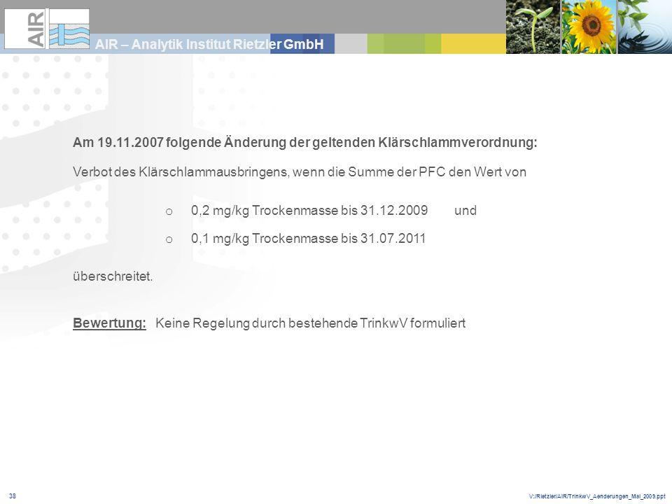 V:/Rietzler/AIR/TrinkwV_Aenderungen_Mai_2009.ppt AIR – Analytik Institut Rietzler GmbH 38 Am 19.11.2007 folgende Änderung der geltenden Klärschlammver