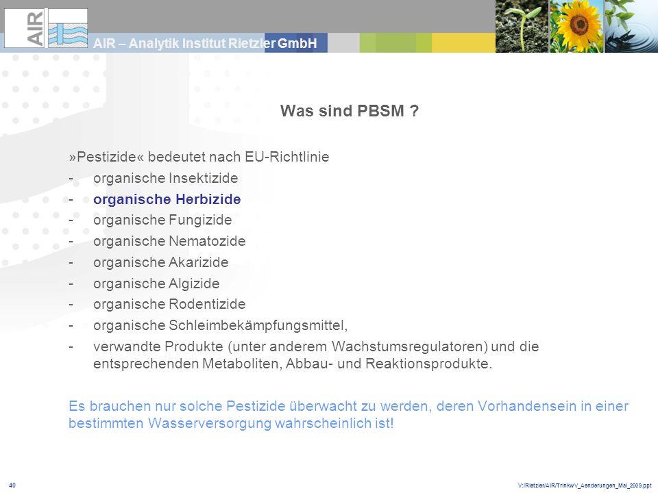 V:/Rietzler/AIR/TrinkwV_Aenderungen_Mai_2009.ppt AIR – Analytik Institut Rietzler GmbH 40 Was sind PBSM ? »Pestizide« bedeutet nach EU-Richtlinie -org