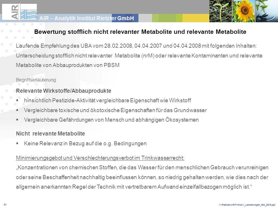 V:/Rietzler/AIR/TrinkwV_Aenderungen_Mai_2009.ppt AIR – Analytik Institut Rietzler GmbH 51 Bewertung stofflich nicht relevanter Metabolite und relevant