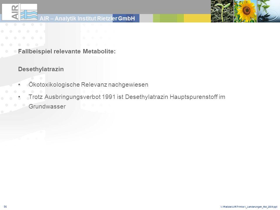 V:/Rietzler/AIR/TrinkwV_Aenderungen_Mai_2009.ppt AIR – Analytik Institut Rietzler GmbH 56 Fallbeispiel relevante Metabolite: Desethylatrazin Ökotoxiko