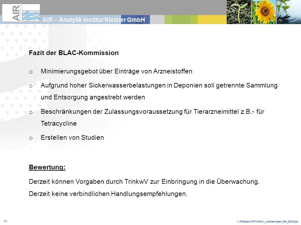 V:/Rietzler/AIR/TrinkwV_Aenderungen_Mai_2009.ppt AIR – Analytik Institut Rietzler GmbH 71 Fazit der BLAC-Kommission o Minimierungsgebot über Einträge