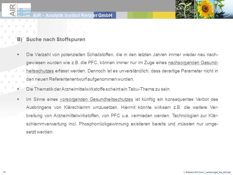 V:/Rietzler/AIR/TrinkwV_Aenderungen_Mai_2009.ppt AIR – Analytik Institut Rietzler GmbH 75 B)Suche nach Stoffspuren Die Vielzahl von potenziellen Schad