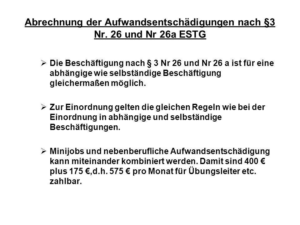 Abrechnung der Aufwandsentschädigungen nach §3 Nr. 26 und Nr 26a ESTG Die Beschäftigung nach § 3 Nr 26 und Nr 26 a ist für eine abhängige wie selbstän