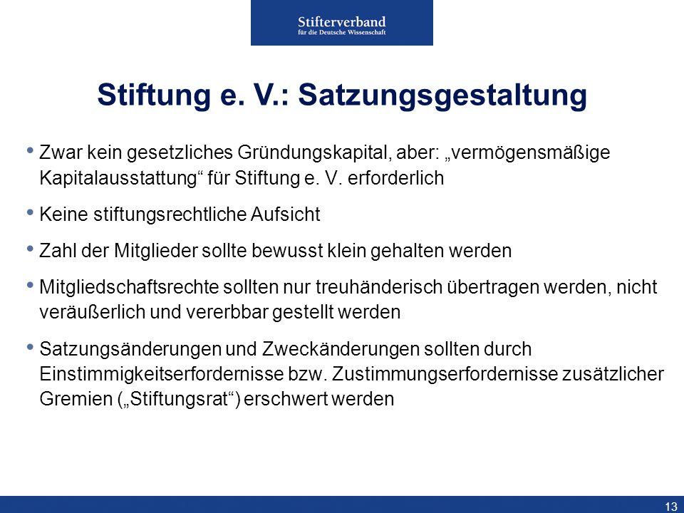 13 Zwar kein gesetzliches Gründungskapital, aber: vermögensmäßige Kapitalausstattung für Stiftung e. V. erforderlich Keine stiftungsrechtliche Aufsich