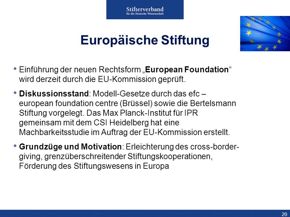 20 Einführung der neuen Rechtsform European Foundation wird derzeit durch die EU-Kommission geprüft. Diskussionsstand: Modell-Gesetze durch das efc –