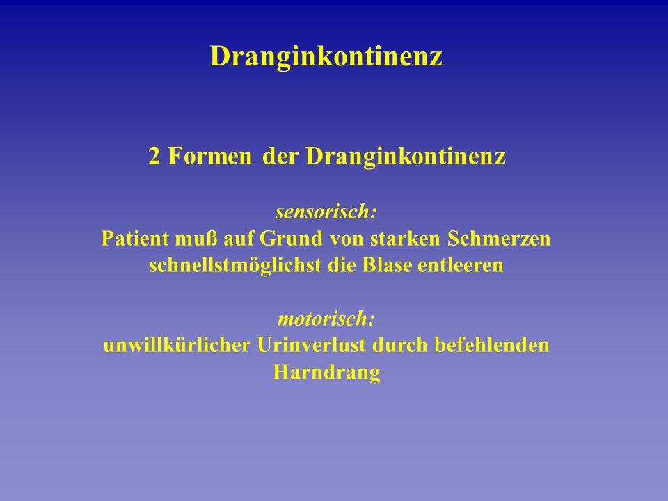 Dranginkontinenz 2 Formen der Dranginkontinenz sensorisch: Patient muß auf Grund von starken Schmerzen schnellstmöglichst die Blase entleeren motorisc
