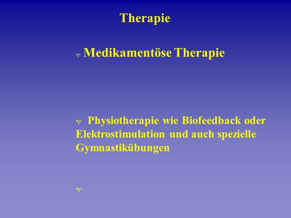 ^ Medikamentöse Therapie ^ Physiotherapie wie Biofeedback oder Elektrostimulation und auch spezielle Gymnastikübungen ^ Therapie