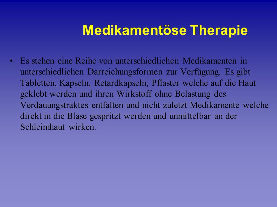 Es stehen eine Reihe von unterschiedlichen Medikamenten in unterschiedlichen Darreichungsformen zur Verfügung. Es gibt Tabletten, Kapseln, Retardkapse
