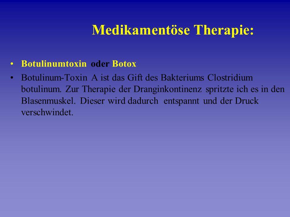 Botulinumtoxin oder Botox Botulinum-Toxin A ist das Gift des Bakteriums Clostridium botulinum. Zur Therapie der Dranginkontinenz spritzte ich es in de