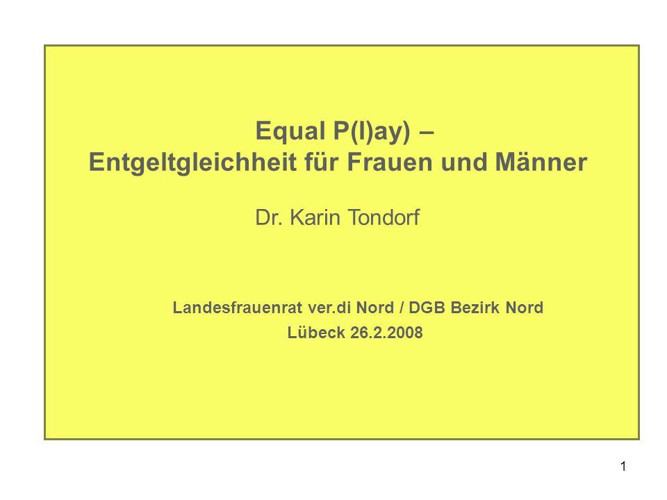 1 Equal P(l)ay) – Entgeltgleichheit für Frauen und Männer Dr. Karin Tondorf Landesfrauenrat ver.di Nord / DGB Bezirk Nord Lübeck 26.2.2008