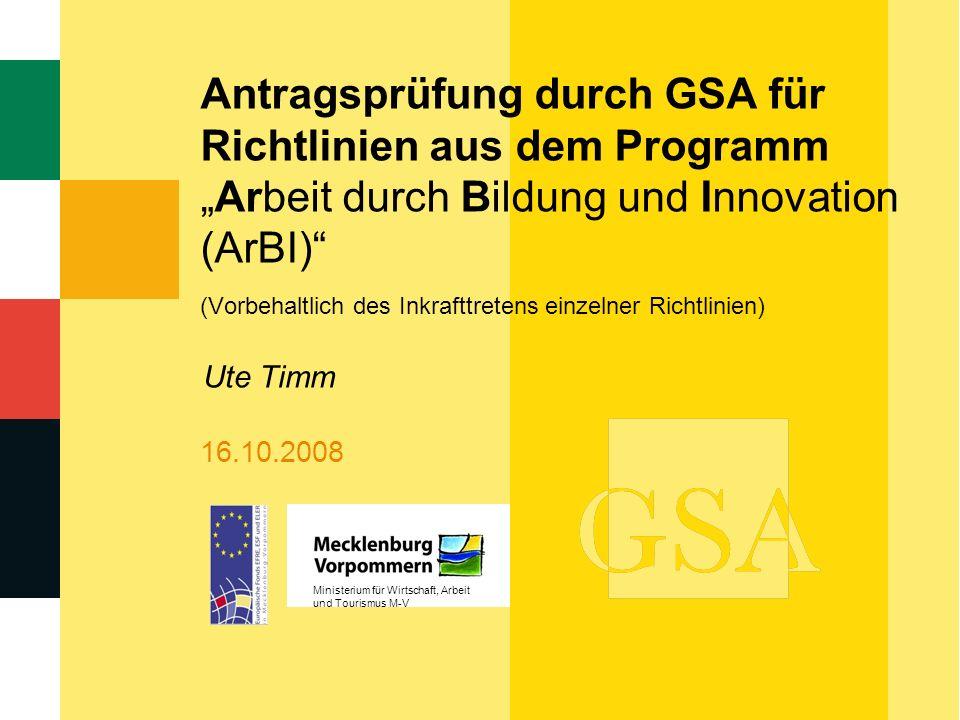 16.10.2008 Antragsprüfung durch GSA für Richtlinien aus dem ProgrammArbeit durch Bildung und Innovation (ArBI) (Vorbehaltlich des Inkrafttretens einze