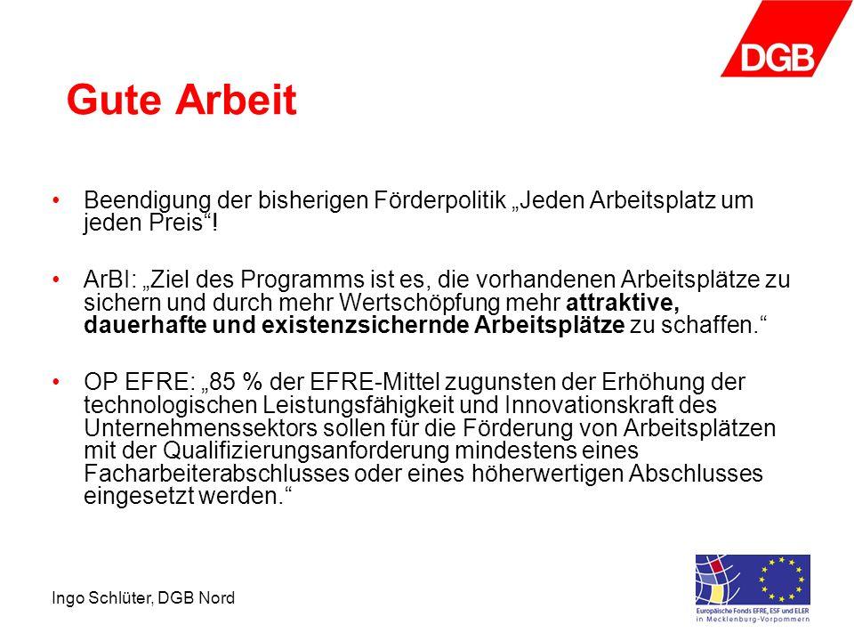 Ingo Schlüter, DGB Nord Gute Arbeit Beendigung der bisherigen Förderpolitik Jeden Arbeitsplatz um jeden Preis.