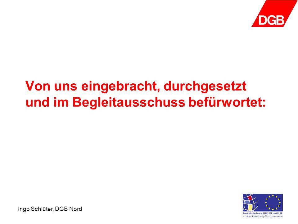 Ingo Schlüter, DGB Nord Arbeit Qualität der Arbeitsplätze ist Bestandteil aller Programme und Richtlinien Integrationsprojekte: –Vermittlung von Arbeitslosen in den sogenannten 1.