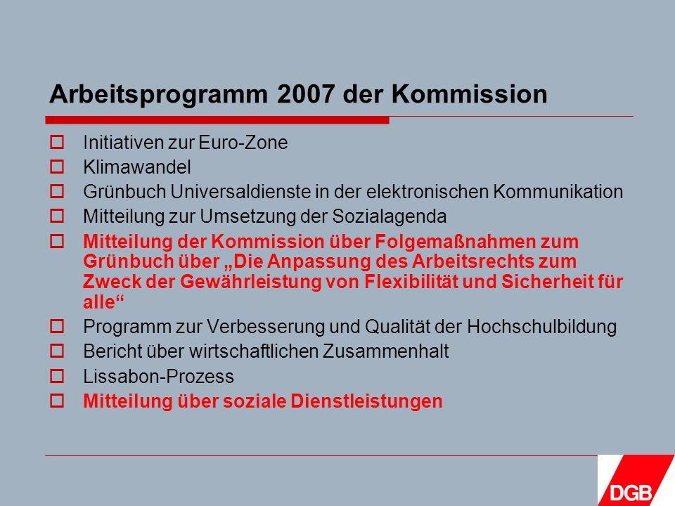 Arbeitsprogramm 2007 der Kommission Initiativen zur Euro-Zone Klimawandel Grünbuch Universaldienste in der elektronischen Kommunikation Mitteilung zur Umsetzung der Sozialagenda Mitteilung der Kommission über Folgemaßnahmen zum Grünbuch über Die Anpassung des Arbeitsrechts zum Zweck der Gewährleistung von Flexibilität und Sicherheit für alle Programm zur Verbesserung und Qualität der Hochschulbildung Bericht über wirtschaftlichen Zusammenhalt Lissabon-Prozess Mitteilung über soziale Dienstleistungen