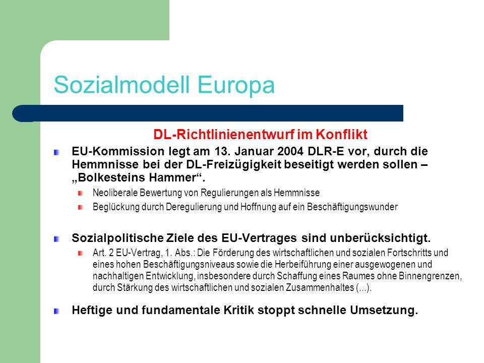 Sozialmodell Europa DL-Richtlinienentwurf im Konflikt EU-Kommission legt am 13. Januar 2004 DLR-E vor, durch die Hemmnisse bei der DL-Freizügigkeit be
