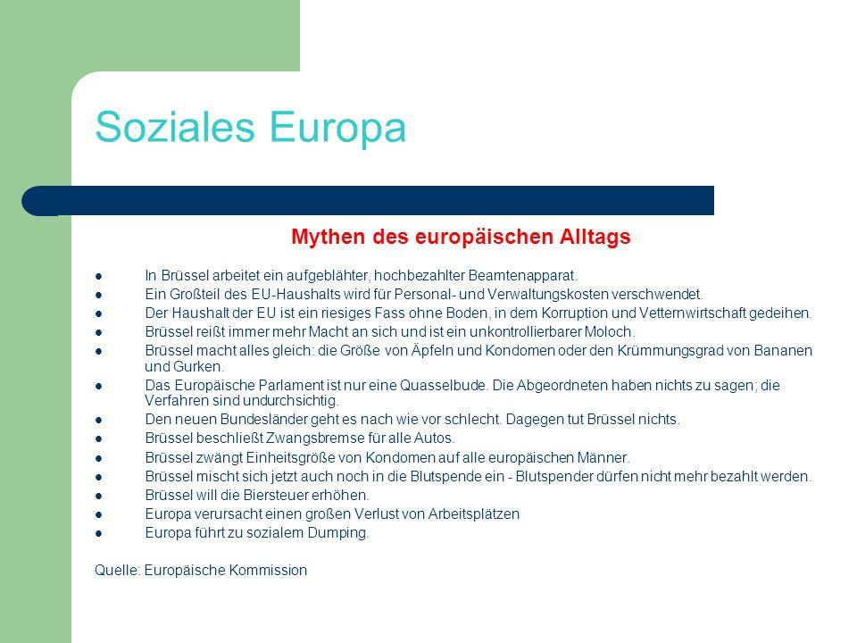 Soziales Europa Mythen des europäischen Alltags In Brüssel arbeitet ein aufgeblähter, hochbezahlter Beamtenapparat. Ein Großteil des EU-Haushalts wird