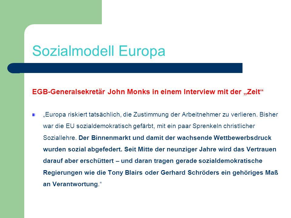 Sozialmodell Europa EGB-Generalsekretär John Monks in einem Interview mit der Zeit Europa riskiert tatsächlich, die Zustimmung der Arbeitnehmer zu ver