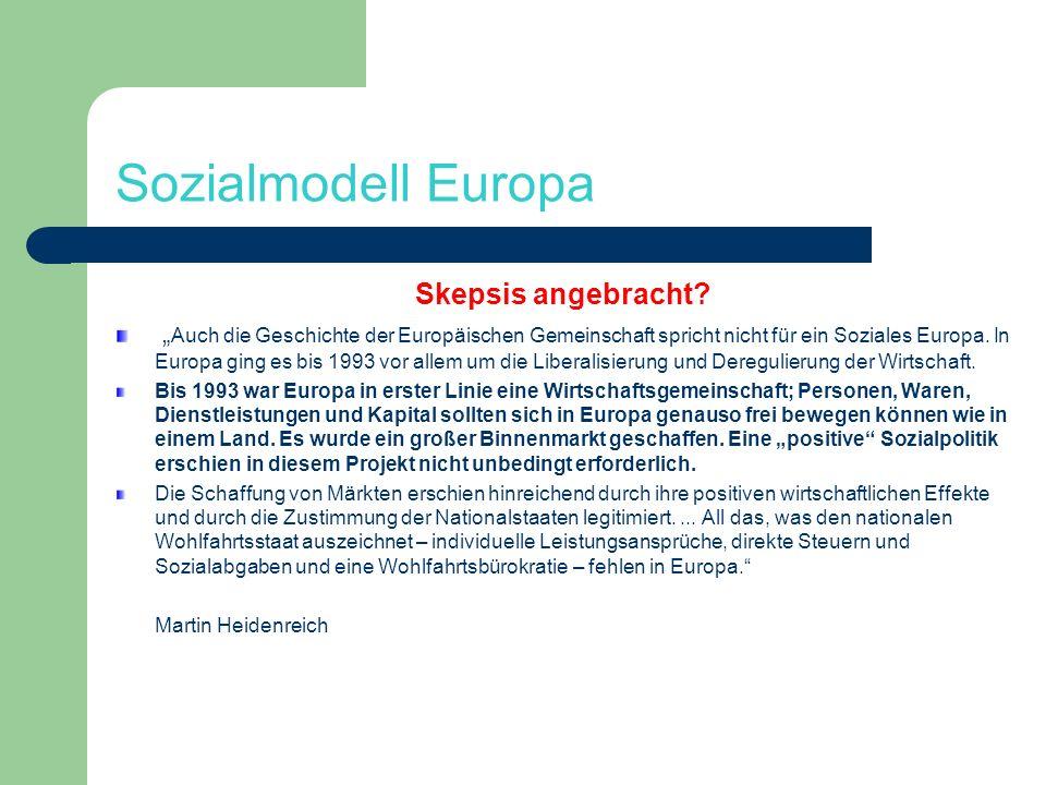 Sozialmodell Europa Skepsis angebracht? Auch die Geschichte der Europäischen Gemeinschaft spricht nicht für ein Soziales Europa. In Europa ging es bis