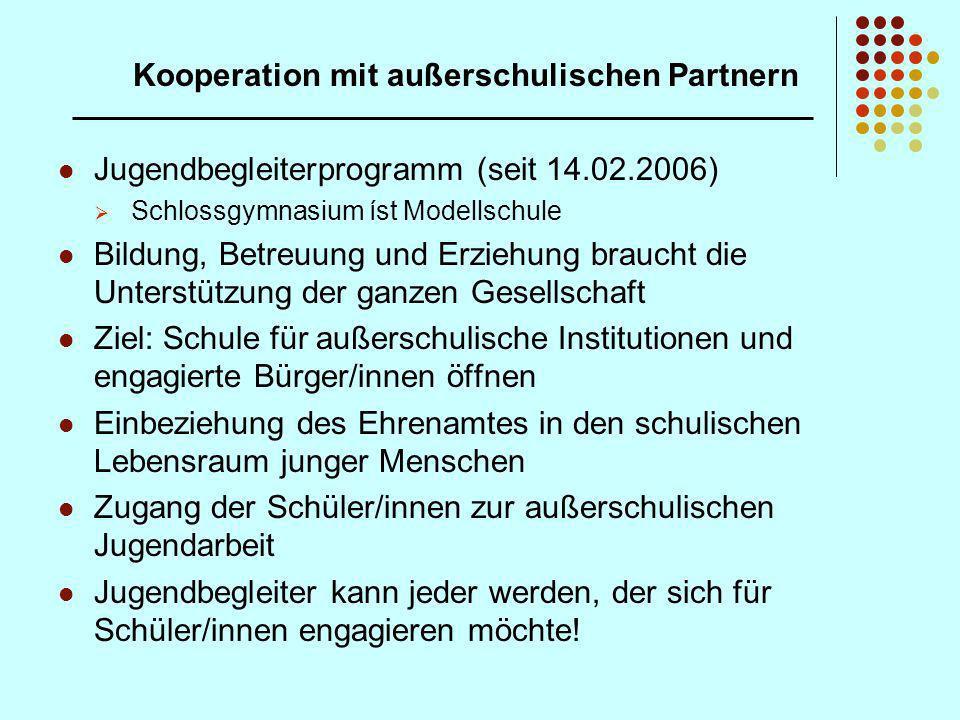 Kooperation mit außerschulischen Partnern Jugendbegleiterprogramm (seit 14.02.2006) Schlossgymnasium íst Modellschule Bildung, Betreuung und Erziehung